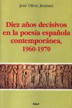 diez años decisivos en la poesia española contemporanea (1960 197 0) jose olivio jimenez 9788432131745