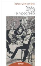 vicio, virtud e hipocresia-rafael gomez perez-9788432143045