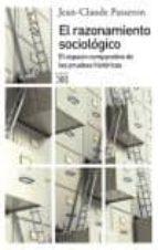el razonamiento sociologico: el espacio comparativo de las prueba s historicas jean claude passeron 9788432314445
