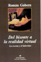 del bisonte a la realidad virtual: la escena y el laberinto-roman gubern-9788433905345