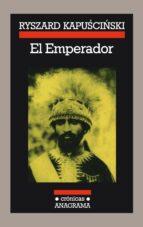 el emperador (11ª ed.) ryszard kapuscinski 9788433925145