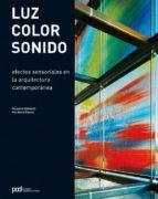 luz, color, sonido: efectos sensoriales en la arquitectura contem poranea alejandro bahamon 9788434233645