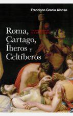 roma, cartago, iberos y celtiberos-francisco gracia alonso-9788434422445