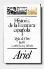 historia de la literatura española 3, siglo de oro: teatro edward meryon wilson m moir 9788434483545