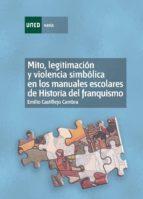 mito, legitimación y violencia simbólica en los manuales escolares de historia del franquismo (1936-1975) (ebook)-emilio castillejo cambra-9788436268645