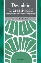 descubrir la creatividad: desaprender para volver a aprender-francisco menchen bellon-9788436812145