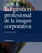 la gestion profesional de la imagen corporativa justo villafañe 9788436813845