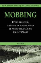 mobbing: como prevenir, identificar y solucionar el acoso psicolo gico en el trabajo mª a. lopez cabarcos p. vazquez rodriguez 9788436818345