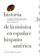historia de la musica en españa e hispanoamerica (vol. 3): la musica en el siglo xvii-alvaro (ed.) torrente-9788437507545