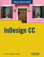 indesign cc (manual imprescindible)-f.javier gomez lainez-9788441535145