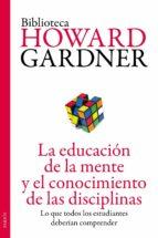 la educación de la mente y el conocimiento de las disciplinas howard gardner 9788449327445