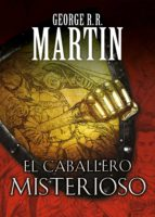 el caballero misterioso (cuentos de dunk y egg: el caballero de l os siete reinos 3) george r.r. martin 9788466344845