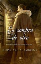 la sombra de otro-luis garcia jambrina-9788466655545