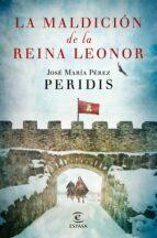 la maldicion de la reina leonor-jose maria perez peridis-9788467046045