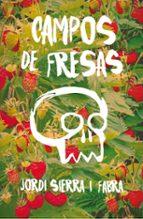 campos de fresas jordi sierra i fabra 9788467593945