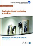 mfo0502 implantacion de productos y servicios. certificado de pro esionalidad implantacion y animacion de espacios comerciales. familia profesional comercio y marketing. formacion para el empleo 9788467683745