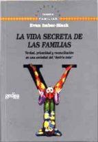 la vida secreta de las familias: verdad, privacidad y reconciliac ion en una sociedad del decirlo todo evan imber black 9788474327045