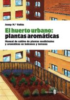 el huerto urbano: plantas aromaticas josep m. valles 9788476286845