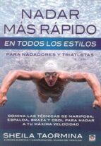 nadar mas rapido en todos los estilos para nadadores y triatletas-sheila taormina-9788479029845