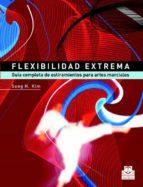 flexibilidad extrema: guia completa de estiramientos para artes m arciales-sang h. kim-9788480198745
