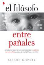(pe) el filosofo entre pañales: revelaciones sorprendentes sobre la mente de los niños y como se enfrentan a la vida alison gopnik 9788484608745