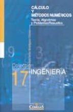 calculo y metodos numericos: teoria, algoritmos y problemas resue ltos fco.javier rodriguez gomez 9788484681045