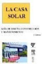 la casa solar: guia de diseño, construccion y mantenimiento (incl uye cd-rom)-t. galloway-9788487440045