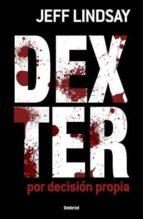 dexter: por decision propia jeff lindsay 9788489367845