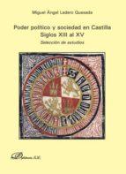 poder politico y sociedad en castilla. siglos xiii al xv: selecci on de estudios miguel angel ladero quesada 9788490317945