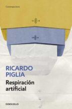 respiracion artificial ricardo piglia 9788490327845
