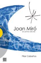 joan miro, el camino del arte pilar cabañas 9788490550045