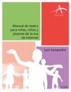 manual de teatro para niñas, niños y jóvenes de la era de internet (ebook)-luis sampedro-9788490652145