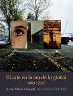 el arte en la era de lo global: de lo geografico a lo cosmopolita ,  1989-2015-anna maria guasch-9788491042945
