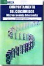 comportamiento del consumidor: microeconomia intermedia-9788492453245