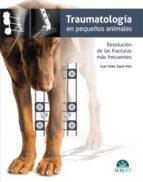 traumatologia en pequeños animales. resolucion de las fracturas mas frecuentes juan pablo zaera polo 9788494040245