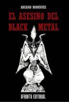 el asesino del black metal arcadio rodriguez 9788494258145