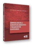 criminologia de la corrupcion urbanistica y prevaricacion funcionarial jose antonio martinez rodriguez 9788494433245