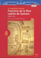 EL ARQUITECTO BARROCO FRANCISCO DE LA RIVA LADRON DE GUEVARA (168 6-1741)