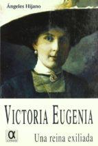 victoria eugenia, una reina exiliada angeles hijano 9788495414045
