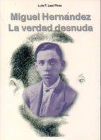 MIGUEL HERNÁNDEZ. LA VERDAD DESNUDA