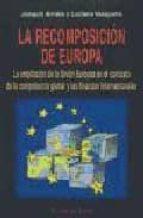 la recomposicion de europa: la ampliacion de la union europea en el contexto de la competencia global y las finanzas internacionales (el viejo topo) joaquin arriola luciano vasapollo 9788495776945