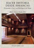 hacer historia desde simancas: homenaje a jose luis rodriguez de diego-alberto marcos martin-9788497186445
