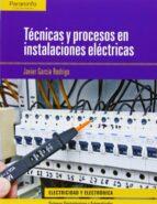 tecnicas y procesos en instalaciones electricas ( ciclo formativo grado superior en electricidad y electronica ) javier garcia rodrigo 9788497323345