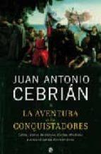 la aventura de los conquistadores-juan antonio cebrian-9788497344845