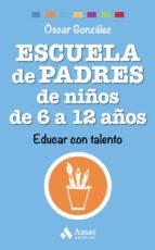 escuela de padres de niños de 6 a 12 años: educar con talento oscar gonzalez vazquez 9788497358545