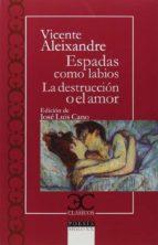 espadas como labios / la destrucción o el amor-vicente aleixandre-9788497407045