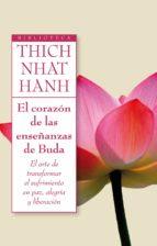 el corazon de las enseñanzas de buda: el arte de transformar el s ufrimiento en paz, alegria y liberacion thich nhat hanh 9788497545945
