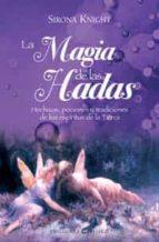 la magia de las hadas: hechizos, pociones y tradiciones de los es piritus de la tierra sirona knight 9788497773645