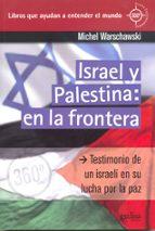 israel y palestina: en la frontera. testimonio de un israeli en s u lucha por la paz-michael warschawski-9788497845045