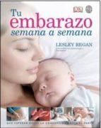 tu embarazo semana a semana: guia esencial del embarazo semana a semana lesley regan 9788497991445